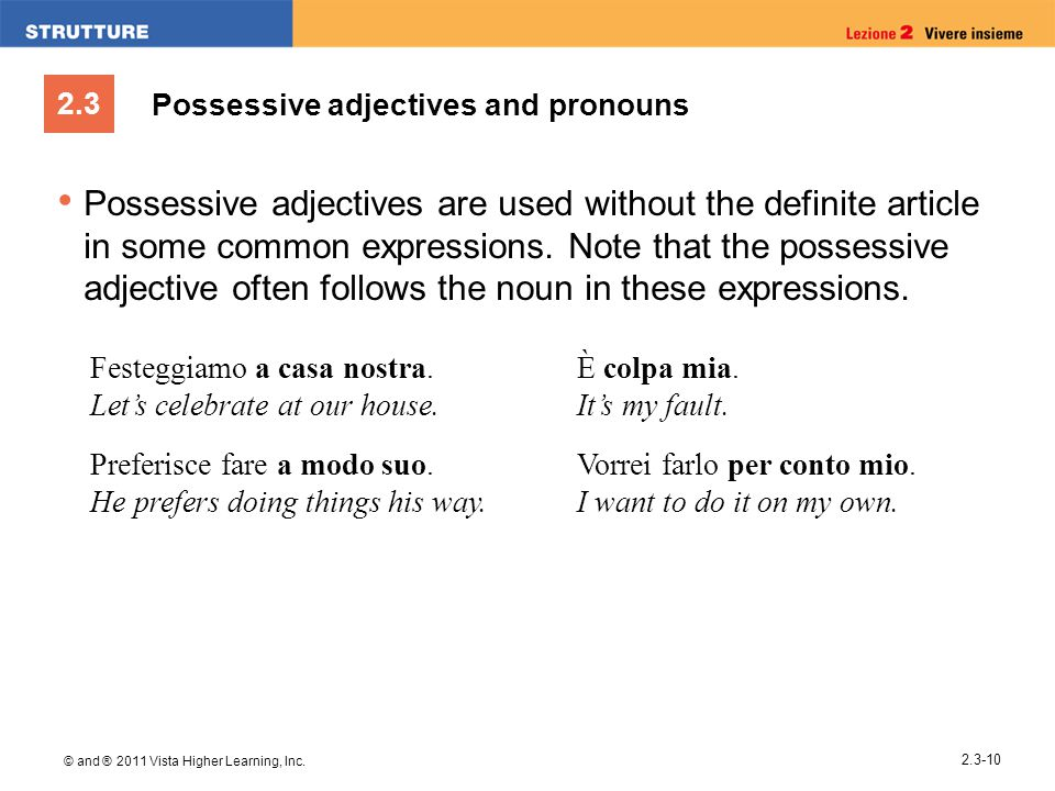 2.3 © and ® 2011 Vista Higher Learning, Inc. 2.3-10 Possessive adjectives and pronouns Possessive adjectives are used without the definite article in