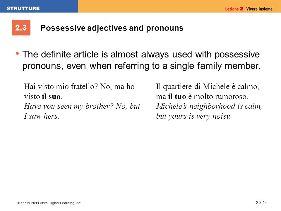 2.3 © and ® 2011 Vista Higher Learning, Inc. 2.3-13 Possessive adjectives and pronouns The definite article is almost always used with possessive pron