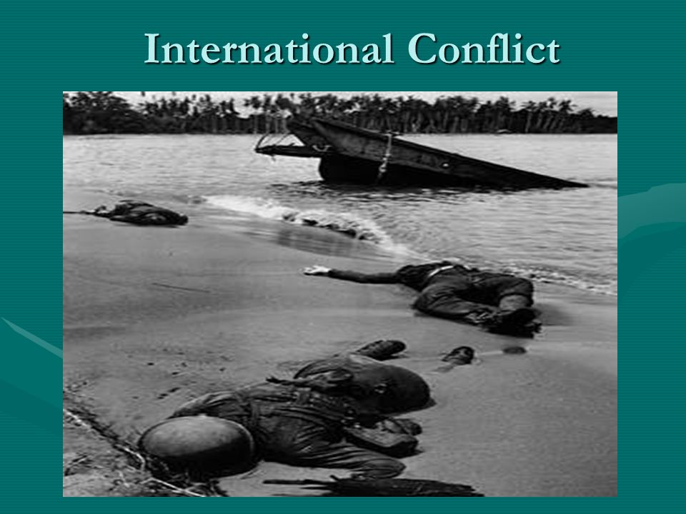 The Causes of International Conflict **At the end of the day, in and of themselves, these war- related statistics do NOT aid our understanding of such international violence.