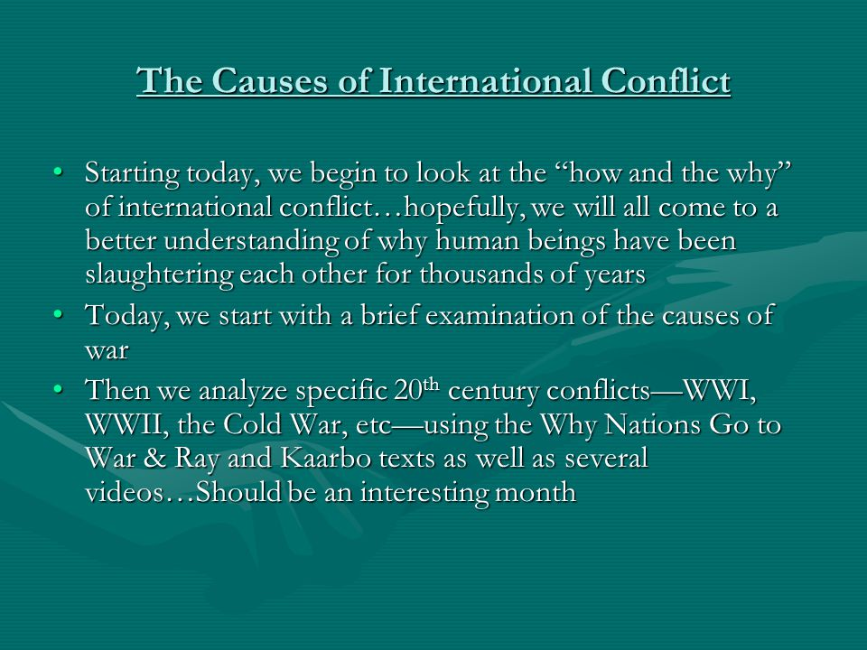 """The Causes of International Conflict Starting today, we begin to look at the """"how and the why"""" of international conflict…hopefully, we will all come t"""