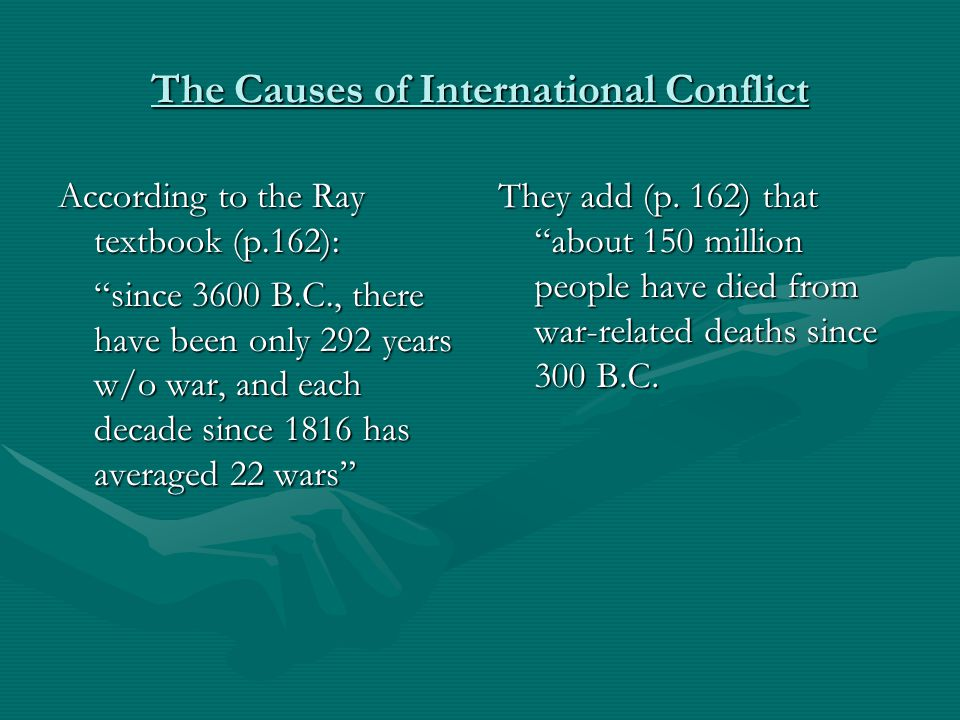 """The Causes of International Conflict According to the Ray textbook (p.162): """"since 3600 B.C., there have been only 292 years w/o war, and each decade"""