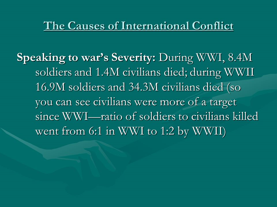 The Causes of International Conflict According to Kegley & Wittkopf (2004, p412), armed conflict has become increasingly concentrated in the 3rd world…since 1945, 9 out of every 10 wars have been in the weak or failed states of the Global South (Worldwatch 2003 database)