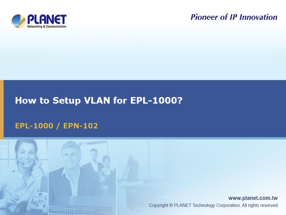 How to Setup VLAN for EPL-1000 EPL-1000 / EPN-102