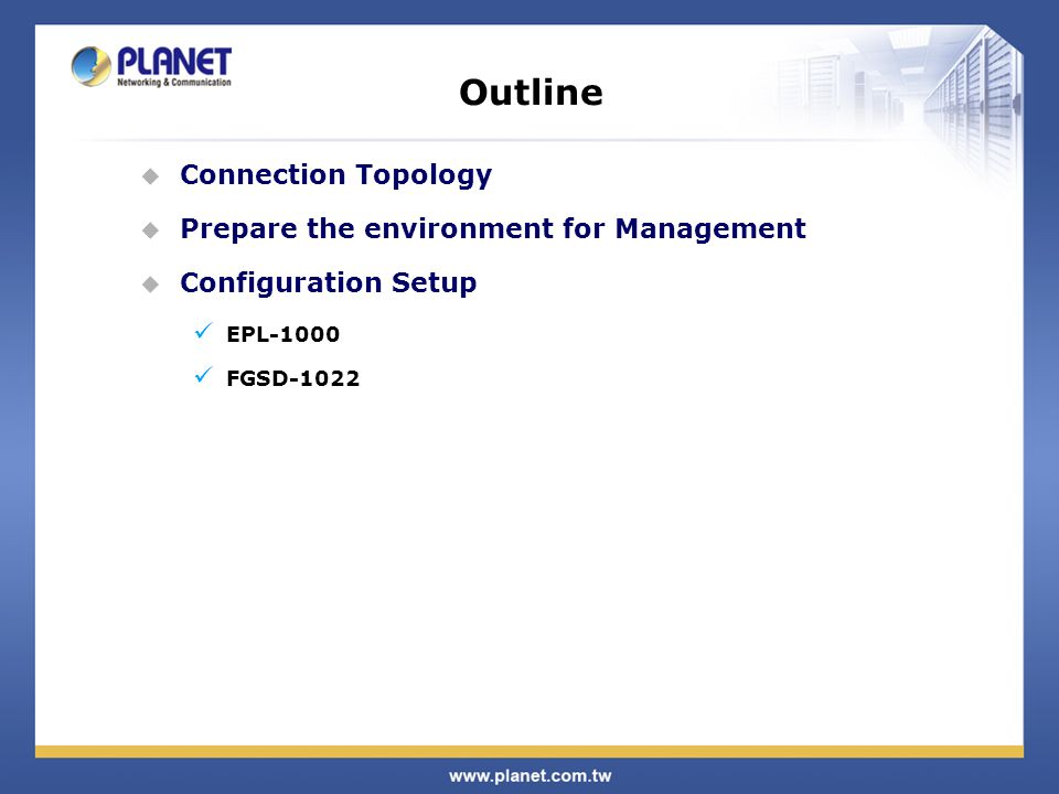 Outline  Connection Topology  Prepare the environment for Management  Configuration Setup EPL-1000 FGSD-1022
