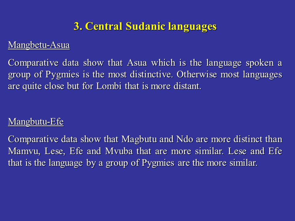 3. Central Sudanic languages Mangbetu-Asua Comparative data show that Asua which is the language spoken a group of Pygmies is the most distinctive. Ot