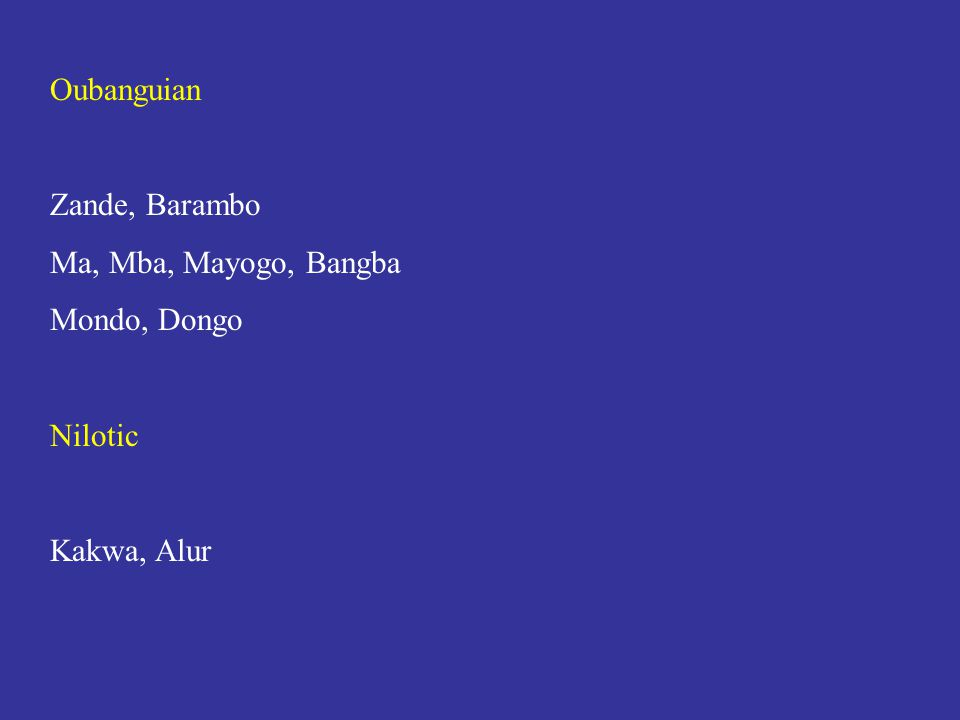 Oubanguian Zande, Barambo Ma, Mba, Mayogo, Bangba Mondo, Dongo Nilotic Kakwa, Alur