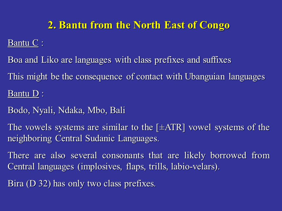 2. Bantu from the North East of Congo Bantu C : Boa and Liko are languages with class prefixes and suffixes This might be the consequence of contact w