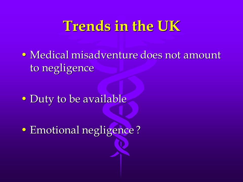 Trends in the UK Medical misadventure does not amount to negligenceMedical misadventure does not amount to negligence Duty to be availableDuty to be a