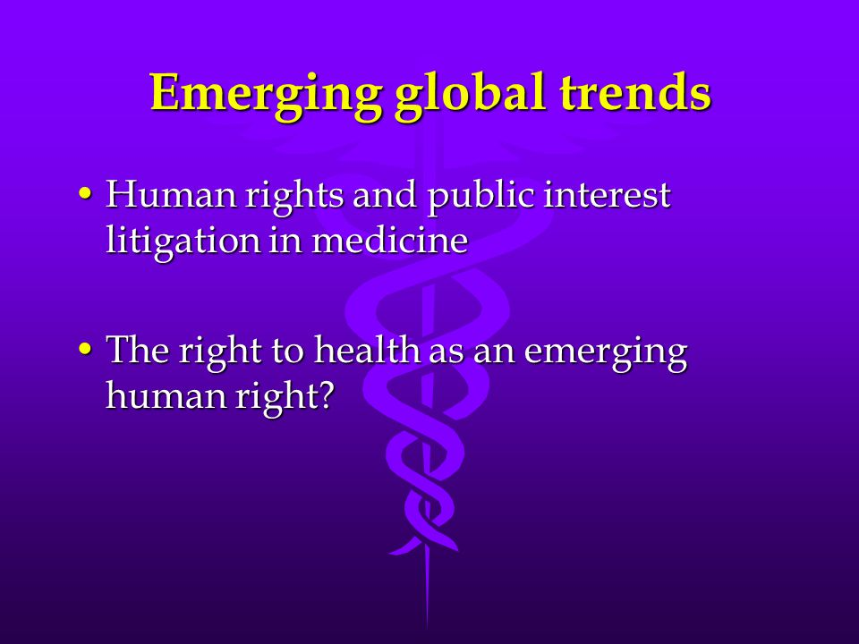 Emerging global trends Human rights and public interest litigation in medicineHuman rights and public interest litigation in medicine The right to hea