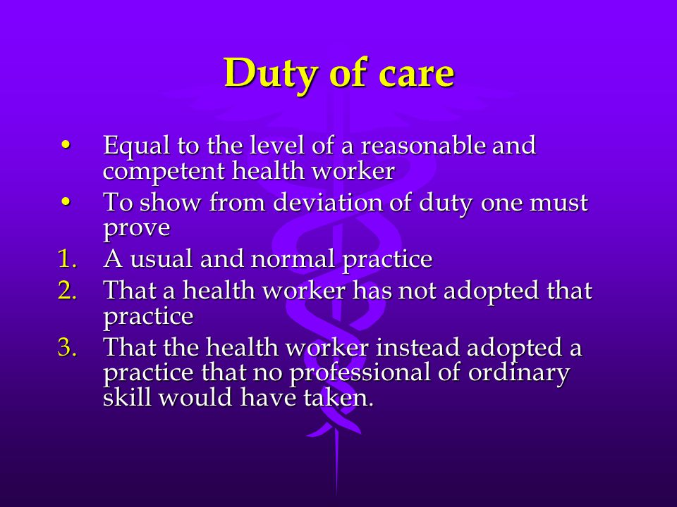 Duty of care Equal to the level of a reasonable and competent health workerEqual to the level of a reasonable and competent health worker To show from