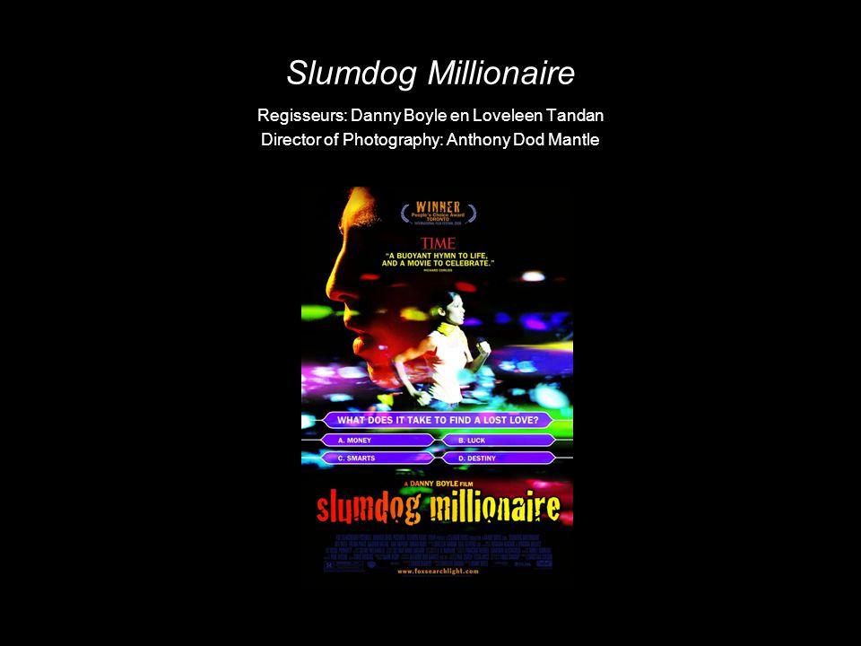 Slumdog Millionaire Regisseurs: Danny Boyle en Loveleen Tandan Director of Photography: Anthony Dod Mantle