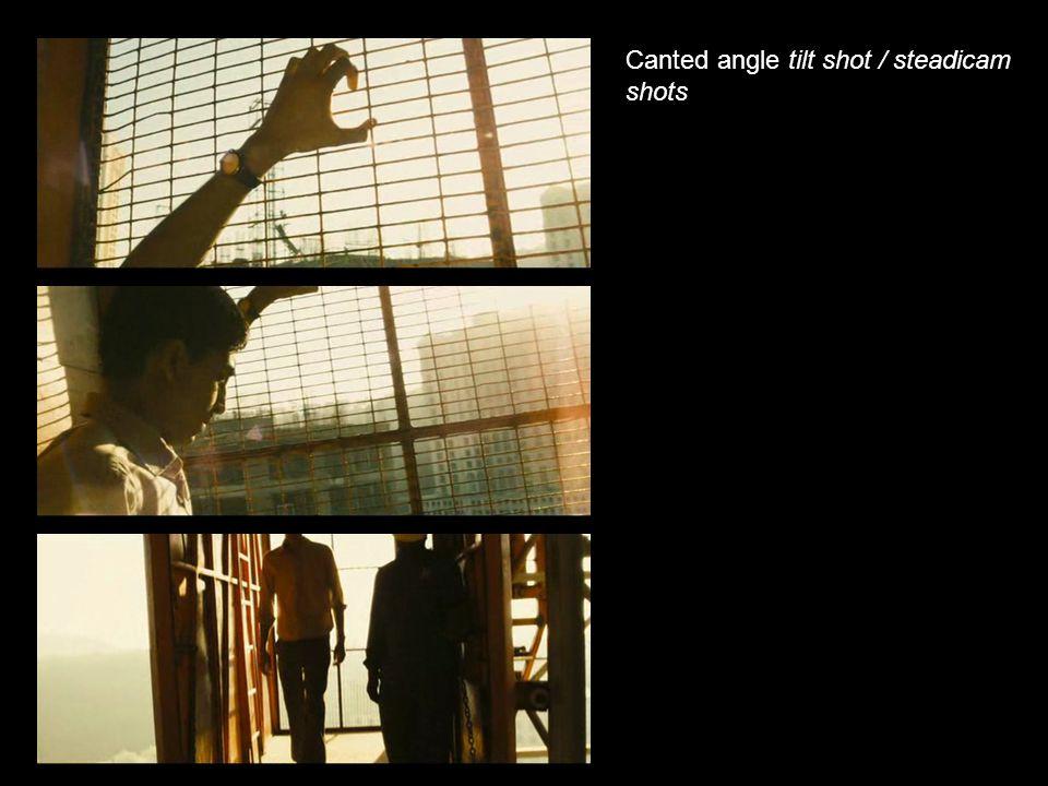 Canted angle tilt shot / steadicam shots