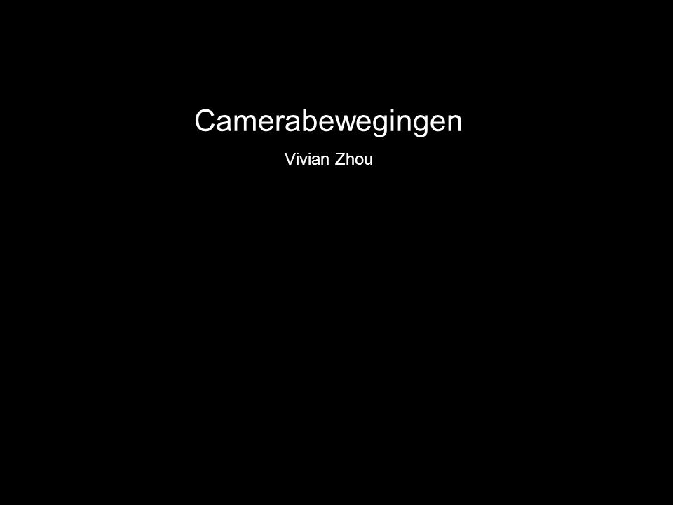 Camerabewegingen Vivian Zhou