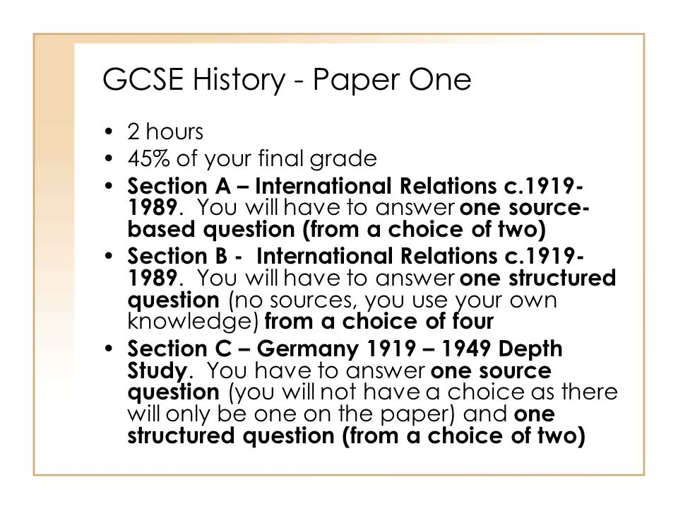 GCSE History - Paper One 2 hours 45% of your final grade Section A – International Relations c.1919- 1989.