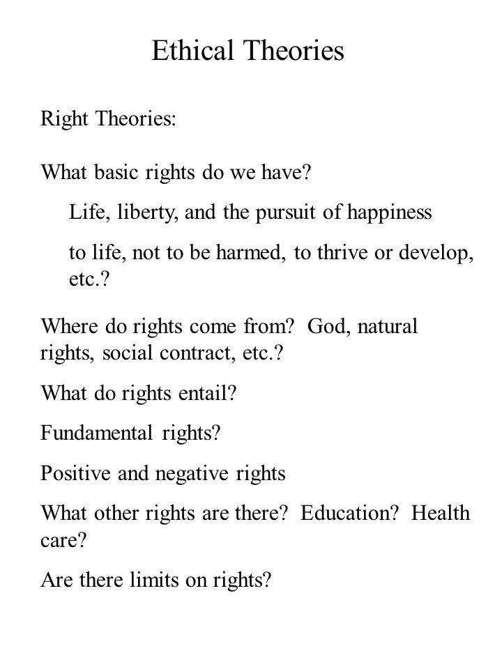Ethical Theories Right Theories: What basic rights do we have.