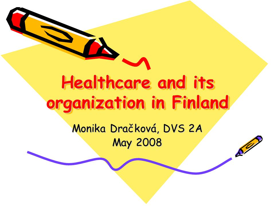 Healthcare and its organization in Finland Monika Dračková, DVS 2A May 2008