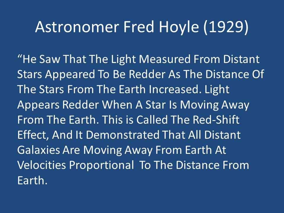 Astronomer Fred Hoyle (1929) He Saw That The Light Measured From Distant Stars Appeared To Be Redder As The Distance Of The Stars From The Earth Increased.