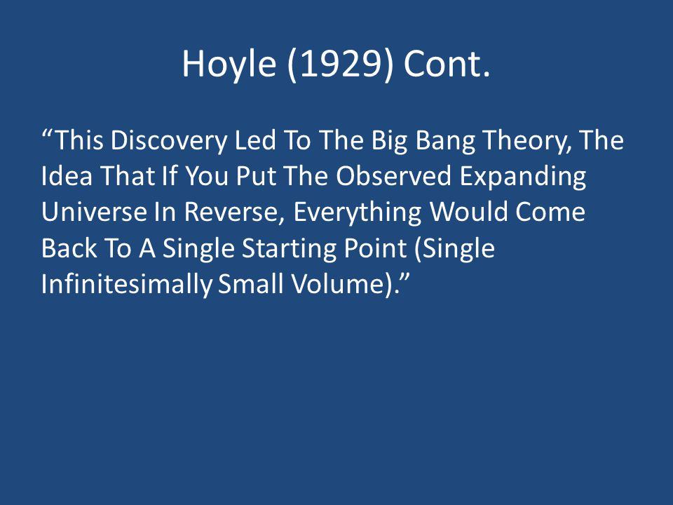 "Hoyle (1929) Cont. ""This Discovery Led To The Big Bang Theory, The Idea That If You Put The Observed Expanding Universe In Reverse, Everything Would C"
