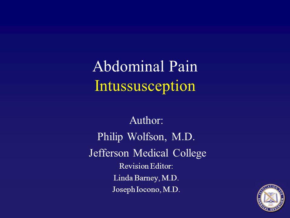 Abdominal Pain Intussusception Author: Philip Wolfson, M.D.