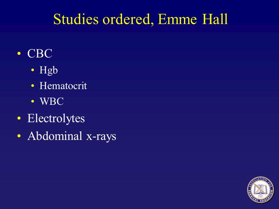 Studies ordered, Emme Hall CBC Hgb Hematocrit WBC Electrolytes Abdominal x-rays