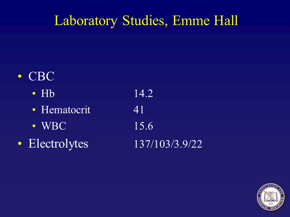 Laboratory Studies, Emme Hall CBC Hb 14.2 Hematocrit41 WBC15.6 Electrolytes 137/103/3.9/22