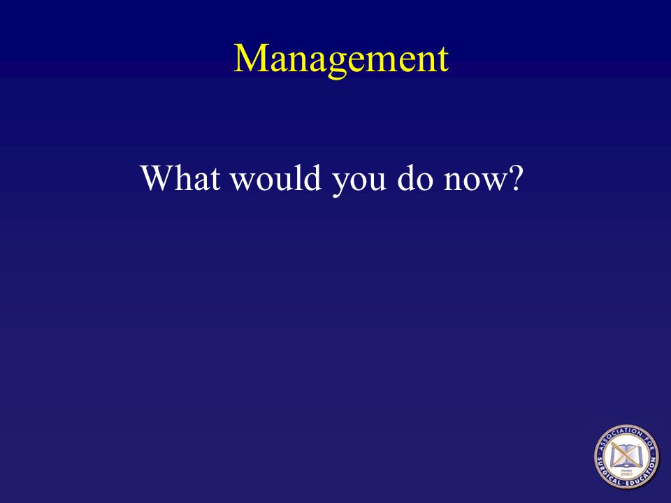 Management What would you do now?