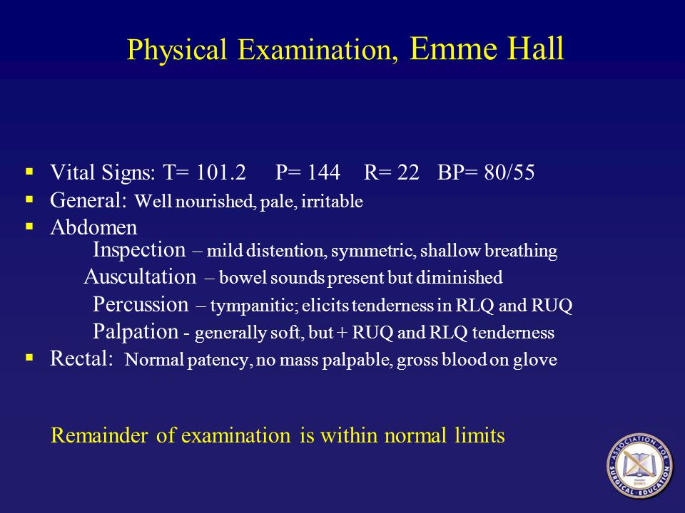Physical Examination, Emme Hall  Vital Signs: T= 101.2 P= 144 R= 22 BP= 80/55  General: Well nourished, pale, irritable  Abdomen Inspection – mild