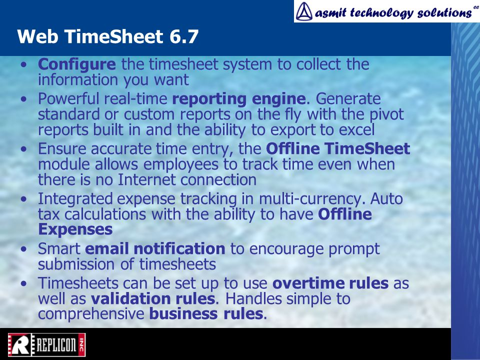Web TimeSheet 6.7 Configure the timesheet system to collect the information you want Powerful real-time reporting engine.