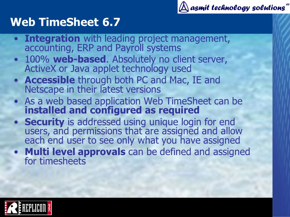 Web TimeSheet 6.7 Integration with leading project management, accounting, ERP and Payroll systems 100% web-based.