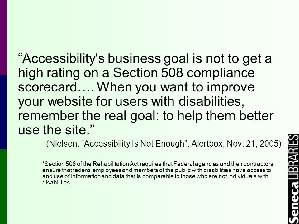 """Accessibility's business goal is not to get a high rating on a Section 508 compliance scorecard…. When you want to improve your website for users wit"