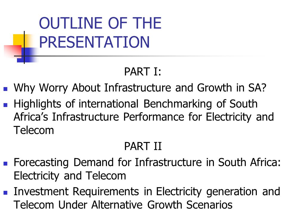 OUTLINE OF THE PRESENTATION PART I: Why Worry About Infrastructure and Growth in SA.