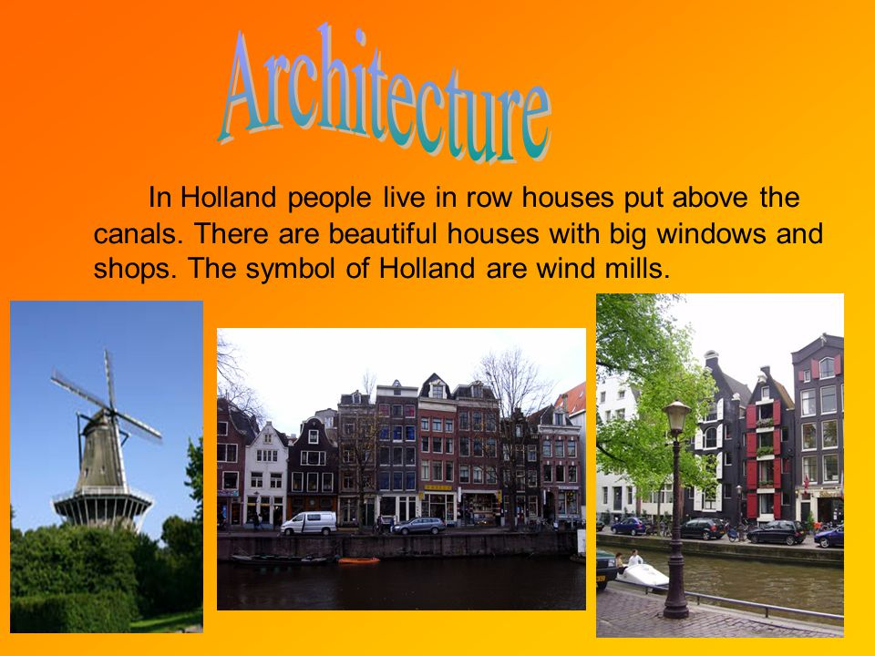 In Holland people live in row houses put above the canals.