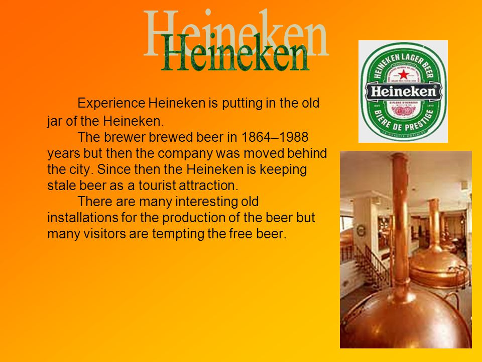 Experience Heineken is putting in the old jar of the Heineken.