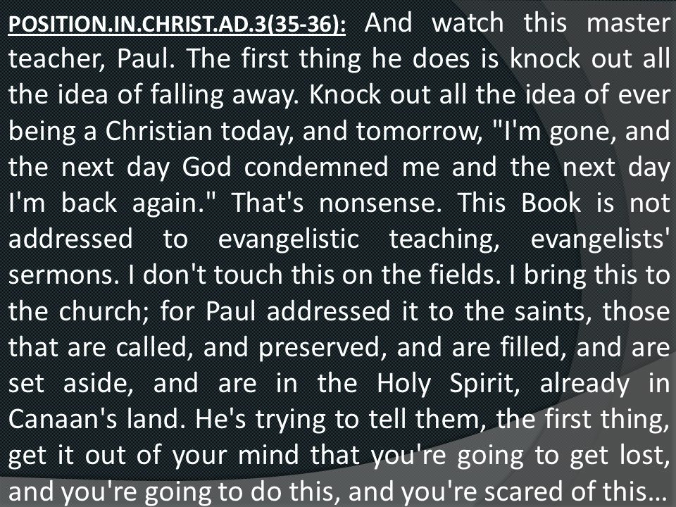 POSITION.IN.CHRIST.AD.3(35-36): And watch this master teacher, Paul.