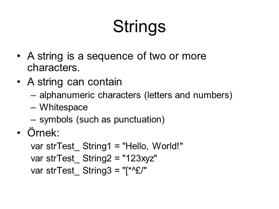 Strings A string is a sequence of two or more characters.