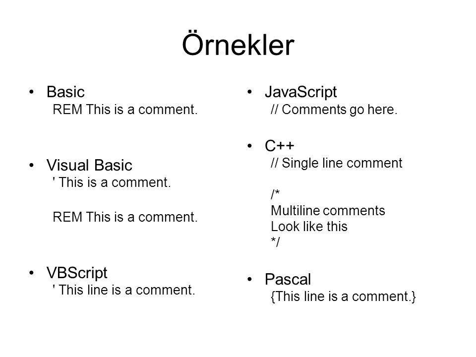 Örnekler Basic REM This is a comment. Visual Basic This is a comment.