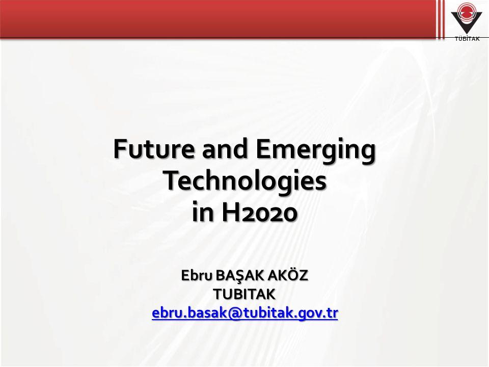 TÜBİTAK Future and Emerging Technologies in H2020 Ebru BAŞAK AKÖZ TUBITAK ebru.basak@tubitak.gov.tr