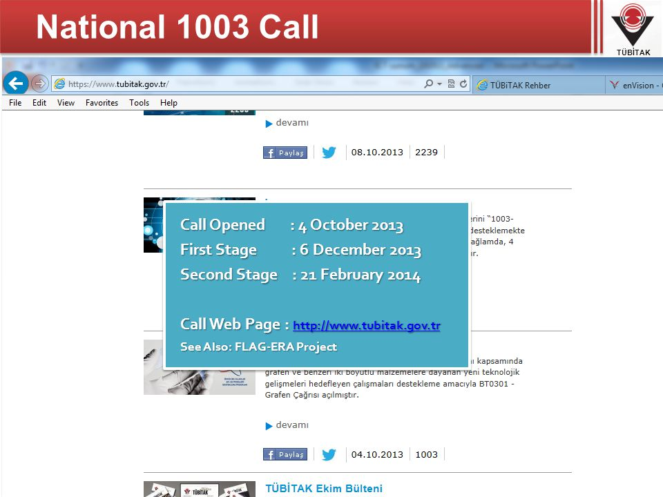TÜBİTAK National 1003 Call 20 Call Opened : 4 October 2013 First Stage : 6 December 2013 Second Stage : 21 February 2014 Call Web Page : http://www.tubitak.gov.tr http://www.tubitak.gov.tr http://www.tubitak.gov.tr See Also: FLAG-ERA Project Call Opened : 4 October 2013 First Stage : 6 December 2013 Second Stage : 21 February 2014 Call Web Page : http://www.tubitak.gov.tr http://www.tubitak.gov.tr http://www.tubitak.gov.tr See Also: FLAG-ERA Project