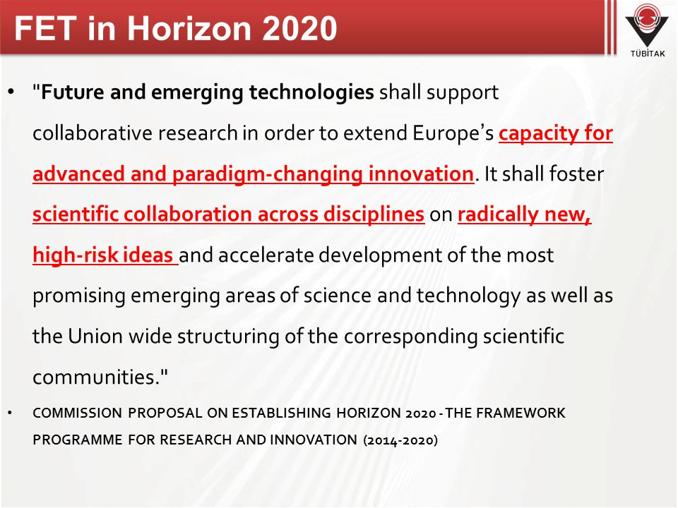 TÜBİTAK Future and emerging technologies shall support collaborative research in order to extend Europe's capacity for advanced and paradigm-changing innovation.