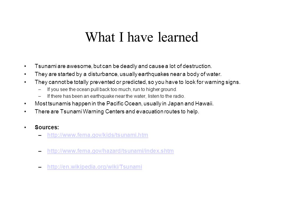 What I have learned Tsunami are awesome, but can be deadly and cause a lot of destruction.