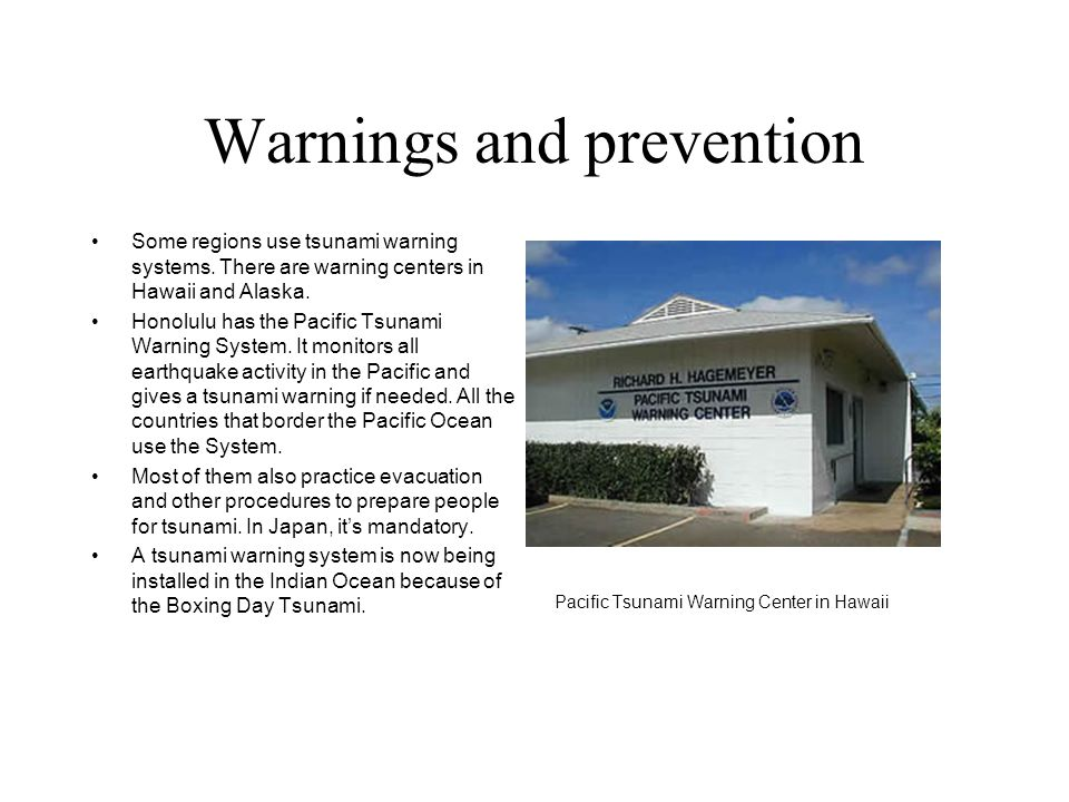 Warnings and prevention Some regions use tsunami warning systems. There are warning centers in Hawaii and Alaska. Honolulu has the Pacific Tsunami War