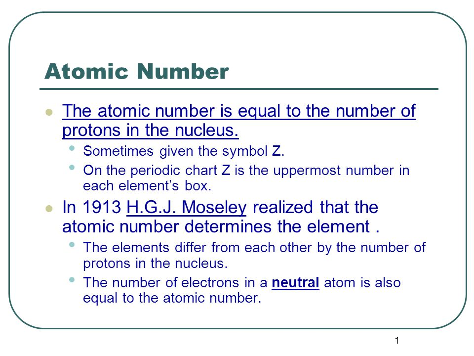 1 Atomic Number The atomic number is equal to the number of protons in the nucleus.
