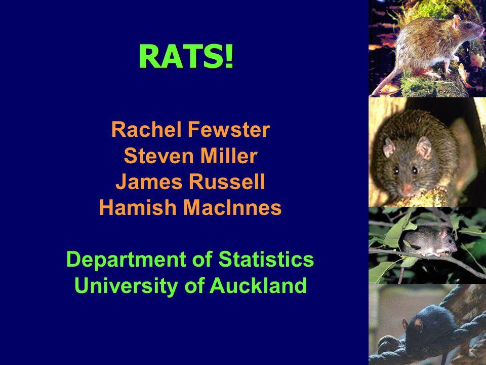 RATS! Rachel Fewster Steven Miller James Russell Hamish MacInnes Department of Statistics University of Auckland