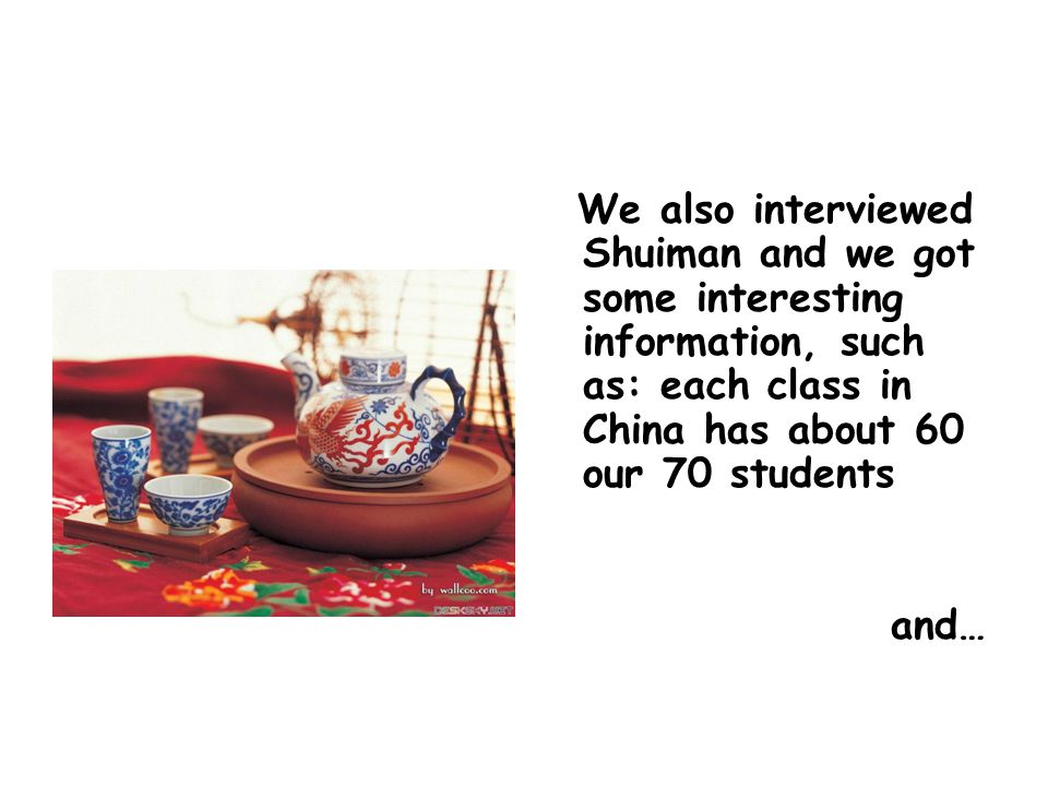 We also interviewed Shuiman and we got some interesting information, such as: each class in China has about 60 our 70 students and…