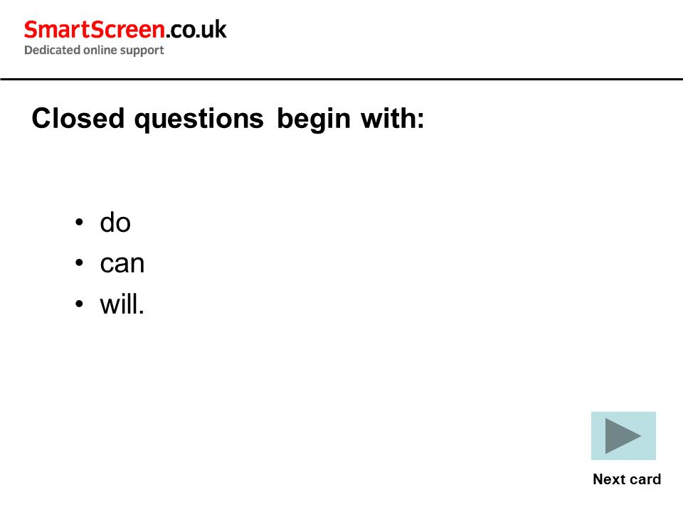 do can will. Closed questions begin with: Next card