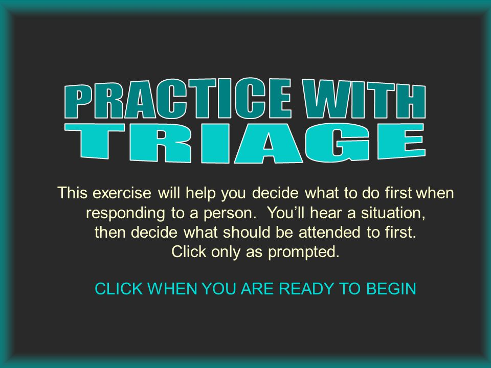 This exercise will help you decide what to do first when responding to a person.