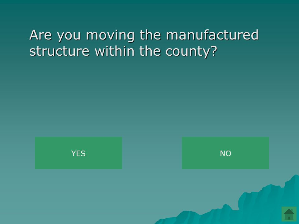 Are you moving the manufactured structure within the county YESNO