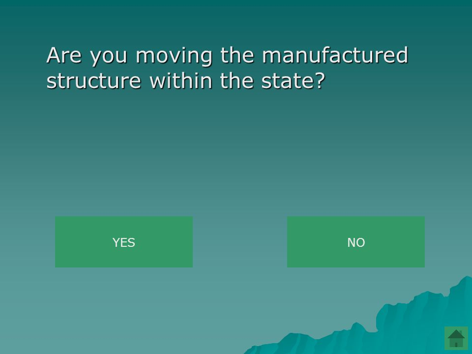 Are you moving the manufactured structure within the state YESNO