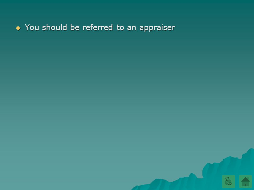  You should be referred to an appraiser