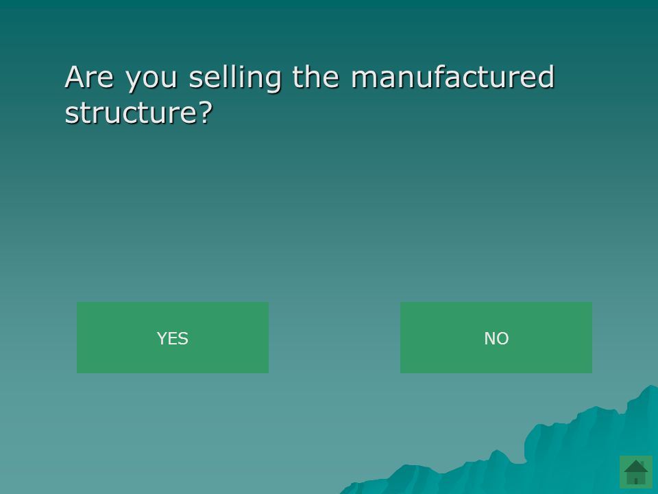 Are you selling the manufactured structure YESNO